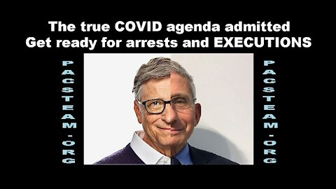 The true COVID agenda admitted - Get ready for arrests and EXECUTIONS