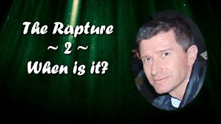 """""""The Rapture"""" - 02 - When is the Rapture?"""