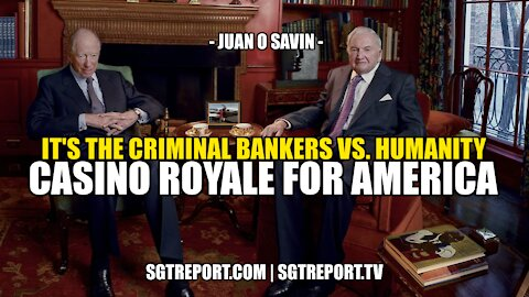 THIS IS CASINO ROYALE FOR THE SOUL OF AMERICA -- JUAN O SAVIN