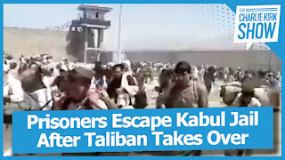 Prisoners Escape Kabul Jail After Taliban Takes Over