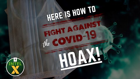 Intel X: 8.6.21: Here Is How You FIGHT Against The COVID-19 HOAX