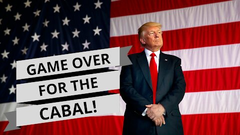 Game over for the Cabal! Trump Wins. The World Wins. GOD WINS!
