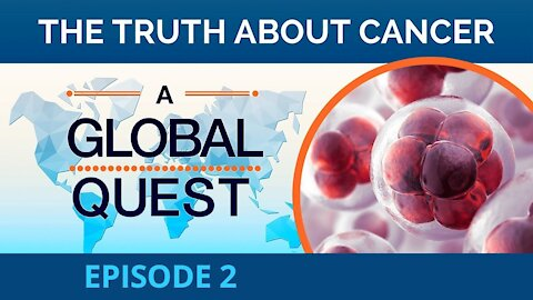 The Truth About Cancer: A Global Quest - Episode 2