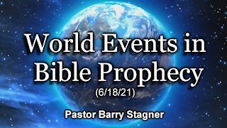 World Events in Bible Prophecy (6/18/21)