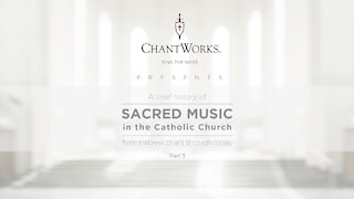A brief history of Sacred Music in the Catholic Church, part 3