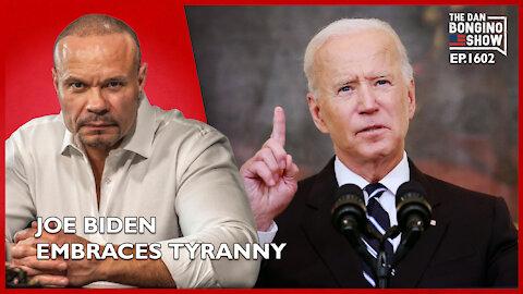 Ep. 1602 Joe Biden Embraces Tyranny - The Dan Bongino Show