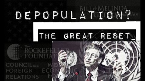 Is the Great Reset part of a depopulation effort?