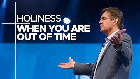 Holiness - When You Are Out of Time - Difference Between Time & Eternity