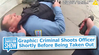 Graphic: Criminal Shoots Officer Shortly Before Being Taken Out