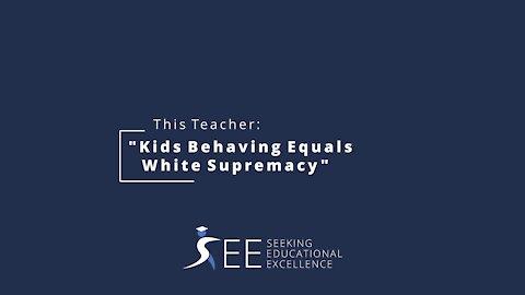 This Teacher says Kids Behaving Equals White Supremacy