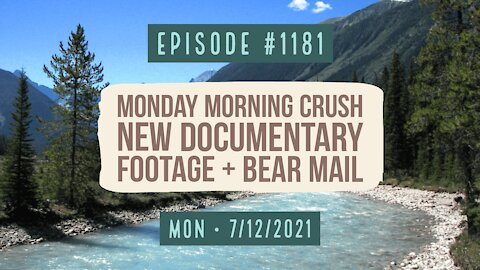 #1181 Monday Morning Crush, New Documentary Footage & Bear Mail