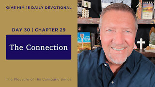 Day 30, Chapter 29: The Connection   Give Him 15: Daily Prayer with Dutch   June 6