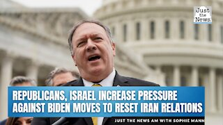 Republicans, Israel increase pressure against Biden moves to reset relations with Iran