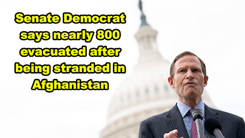 Senate Democrat says nearly 800 evacuated after being stranded in Afghanistan - Just the News Now