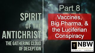 Spirit of the Antichrist Part 8 (Vaccines, Big Pharma, & the Luciferian Conspiracy)