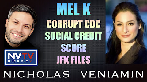 Mel K Discusses Corrupt CDC, Social Credit Score and JFK Files with Nicholas Veniamin