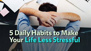 5 Daily Habits to Make Your Life Less Stressful