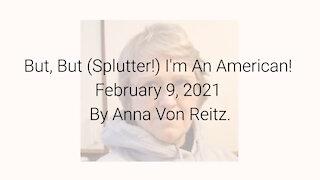 But, But (Splutter!) I'm An American! February 9, 2021 By Anna Von Reitz