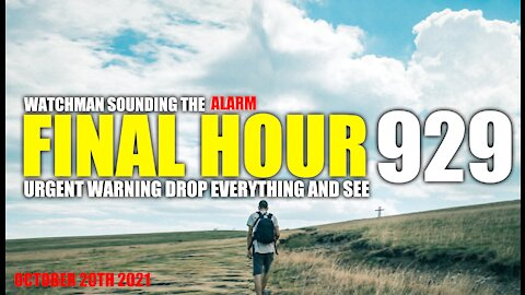 FINAL HOUR 929 - URGENT WARNING DROP EVERYTHING AND SEE - WATCHMAN SOUNDING THE ALARM