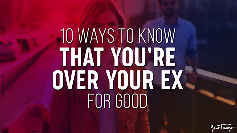 10 Ways To Know That You're Over Your Ex — For Good