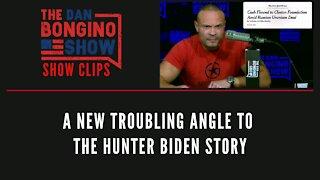 A New Troubling Angle To The Hunter Biden Story - Dan Bongino Show Clips