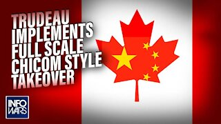 Trudeau Implements Full Scale ChiCom Style Takeover of Canada