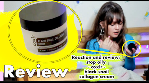 Reaction and review: stop oily - coxir - black snail collagen cream