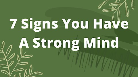 7 Signs You Have A Strong Mind