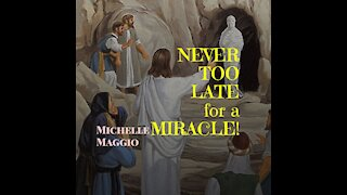 NEVER too Late for a MIRACLE!