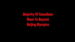Majority Of Canadians Want To Boycott Beijing Olympics 3-16-2021