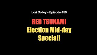 Lori Colley Ep. 450: Red Tsunami - Election Mid-Day Special