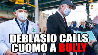 DeBlasio Claims Cuomo is a 'BULLY'