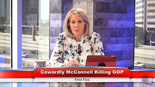 Cowardly McConnell Killing GOP   First Five 2.2.21
