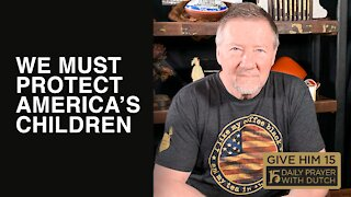 We Must Protect America's Children | Give Him 15: Daily Prayer with Dutch | March 6