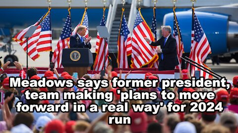 Meadows: POTUS 45, team making 'plans to move forward in a real way' for 2024 run -Just the News Now
