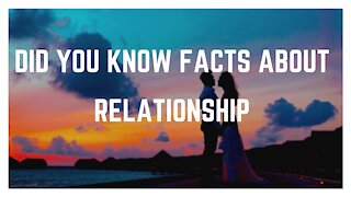 did you know facts about relationship