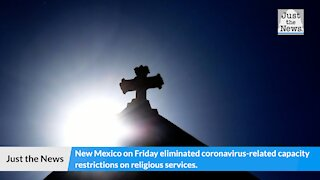New Mexico nixes capacity restrictions on indoor church services