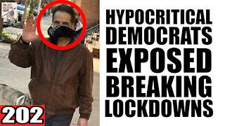 202. Hypocritical Democrats EXPOSED Breaking Lockdowns