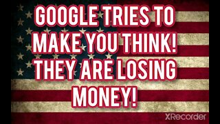 GOOGLE TRIES TO MAKE EVERYONE BELIEVE!! THEY LOST MONEY!