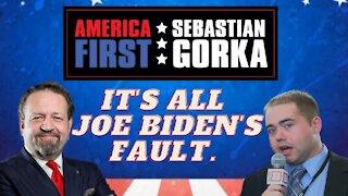 It's all Joe Biden's fault. Matt Boyle with Sebastian Gorka on AMERICA First