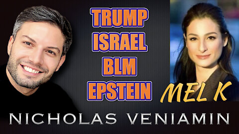 Mel K Discusses Trump, Israel, BLM and Epstein with Nicholas Veniamin