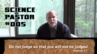 Do Not Judge. Is That What the Bible Says? - Science Pastor #005