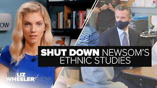 Shut Down Newsom's Ethnic Studies | Ep. 62