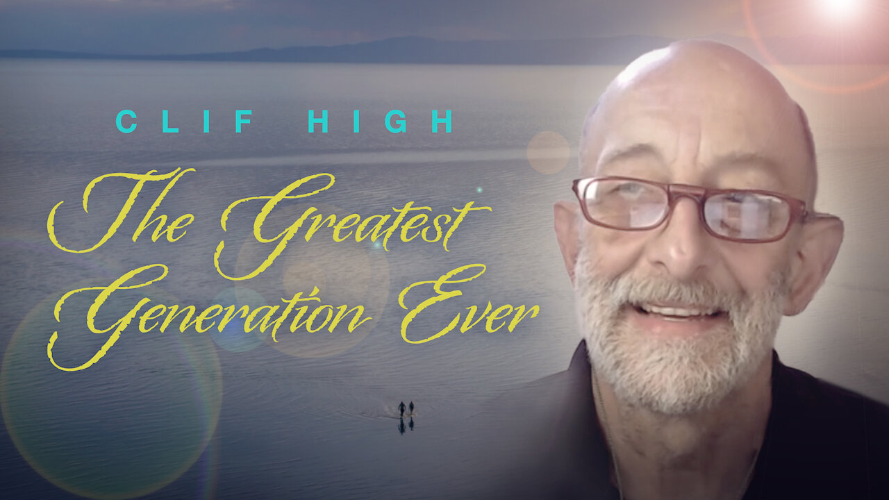 Clif High - The Greatest Generation Ever - Must Video