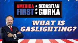 What is gaslighting? Sebastian Gorka on AMERICA First