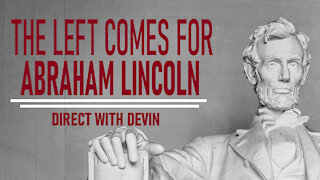 Direct with Devin: The Left Comes for Abraham Lincoln
