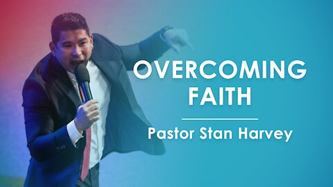 Overcoming Faith - Pastor Stan Harvey