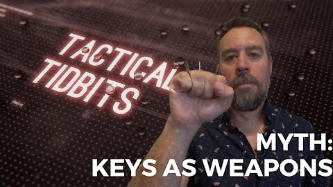 Tactical Tidbits Episode 31: Myth: Using Keys as Weapons