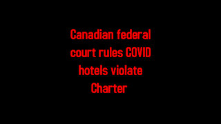 Canadian federal court rules COVID hotels violate Charter 4-26-2021