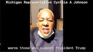Michigan Rep. Cynthia A Johnson - Warning To Trump Supporters